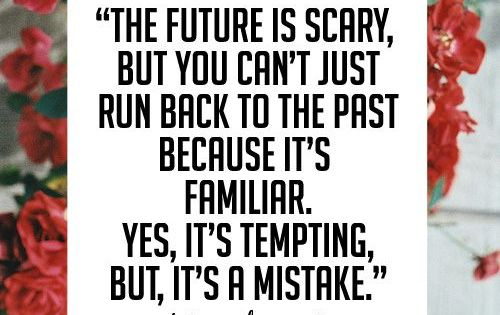Future Is scary, But You Can't Just Run Back To The Past Quotes