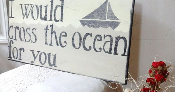 I Would Cross The Ocean For You Nautical Decor by MeetMeByeTheSea, $40.00