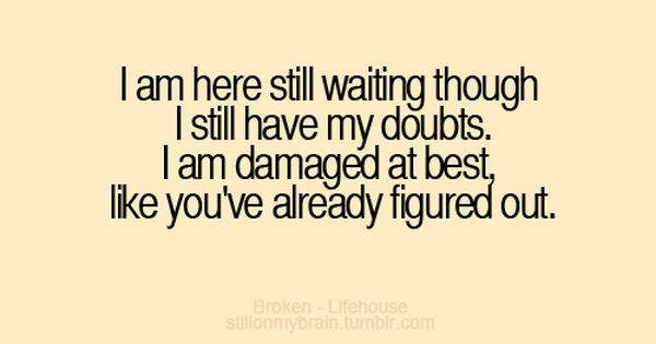 I Am Here Still Waiting Though I Still Have My Doubts I Am
