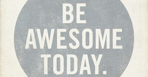 Motto: Wake Up. Be Awesome. Sleep. Repeat.