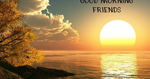 Good Morning Friends Good Morning Pinterest