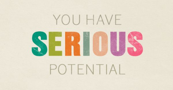 you have serious potential | motivational quote