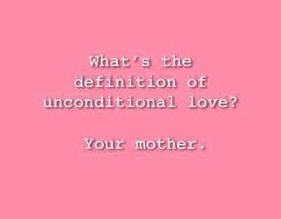 Mom Unconditional Love Quotes Mom Quotes Mothers Love