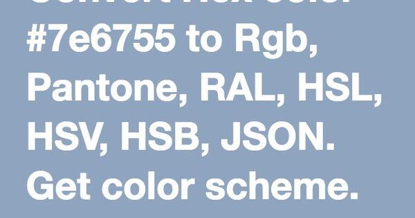 convert hex color 7e6755 to rgb pantone ral hsl hsv hsb json get color scheme design utilities pinterest colour schemes pantone and colours