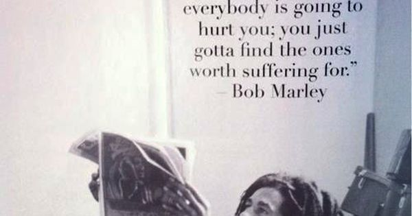 If she's amazing, she won't be eay. If she's easy, she won't be amazing. If she's worth it, you won't give up. If you give up, you're not worthy. Truth is, everybody is going to hurt you; you just gotta find the ones worth suffering for. BobMarley love hu...