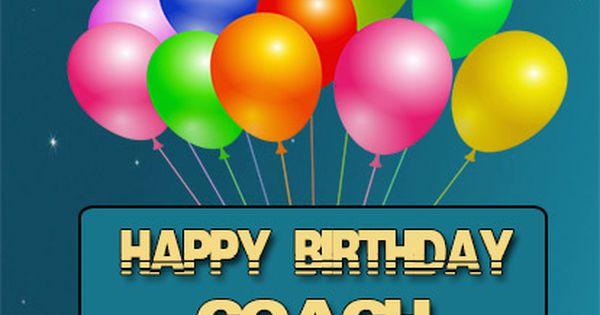 Send One Of These Birthday Wishes To Your Coach And You Will See A Special Smile On The Happy Birthday Coach Birthday Wishes For Myself Happy Birthday Messages