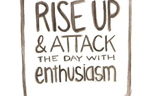 Rise up and attack the day with enthusiasm quote papersalt wisdom motivation