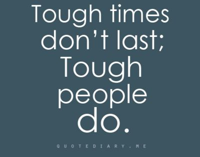 "Today's dose of inspiration- ""Tough times don't last; tough people do!"" inspiring"