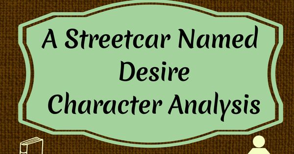 an analysis of the four characters in tennessee williams a streetcar named desire English language and literature (emc) theme: tennessee williams, a streetcar named desire a level, paper 2, section b character or other aspect of the drama.