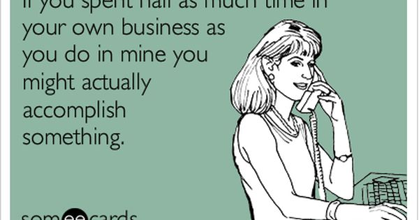 Mind Your Business Funny Quotes E Cards Minding Your Own Business