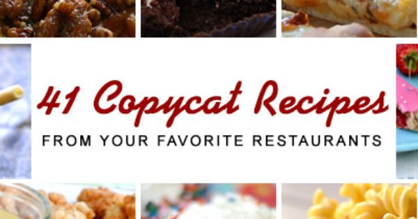 41 Copy cat Recipes from Your Favorite Restaurants