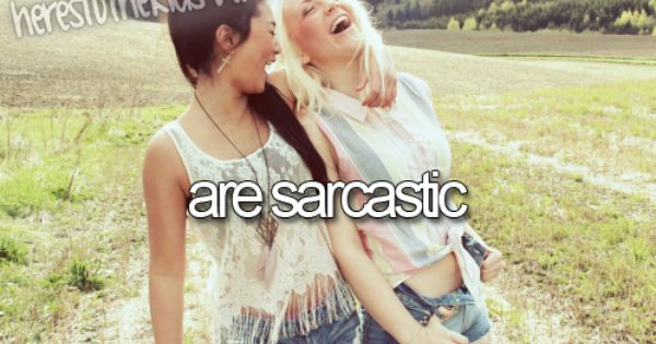 Here's to the kids who are sarcastic...high five! :) Definitely me and