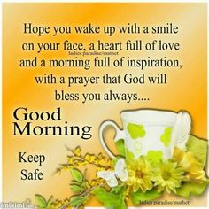 Hope You Wake Up With A Smile On Your Face A Heart Full Of Love And A Morning Full Of Inspirat Good Morning Quotes Good Morning Image Quotes Morning Blessings