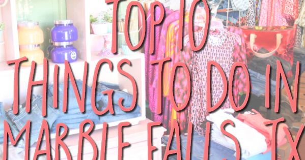 Top 10 Things To Do In Marble Falls Texas Texas Hill