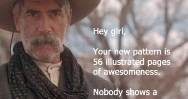 cf17f80dec2bd6838d7e7757a3638e87 i am not sure, but, i think this guy is immortal sam elliot,Sam Elliott Memes