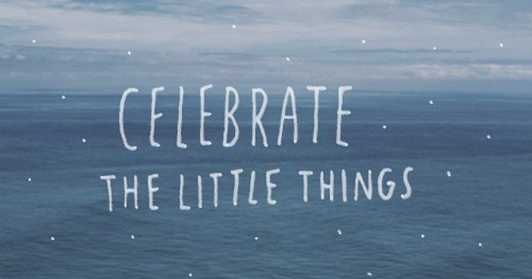 Celebrate The Little Things Pictures, Photos, and Images ...