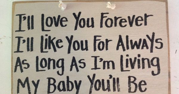 I'll love you forever like you for always SIGN as long as
