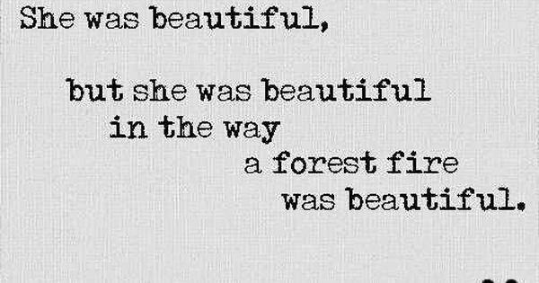 """She was beautiful, but she was beautiful in the way a forest"