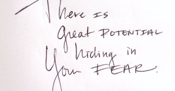There is great potential hiding in your fear. Take that leap and