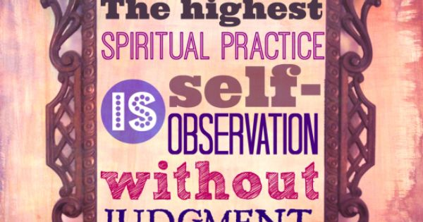 The highest spiritual practice is self-observation without ...