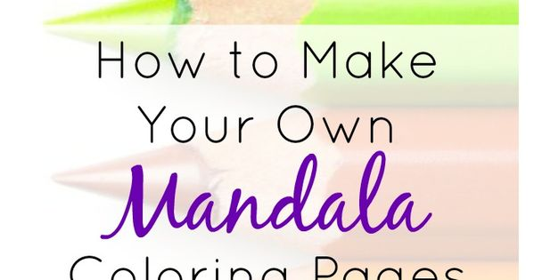 How to Make Your Own Mandala Coloring