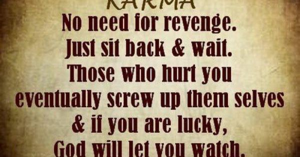 I Hope I Can!!! Karma Is A Bitch!