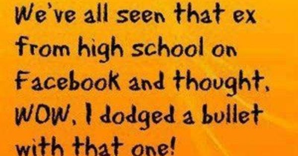 weve      high school  facebook  thought wow  dodged  bullet