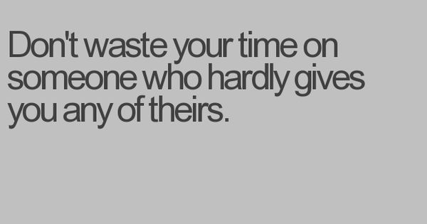 Don't Waste Your Time On Someone Who Hardly Gives You Any