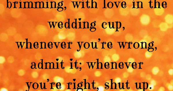 To keep your marriage brimming, with love in the wedding cup, whenever