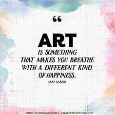 Art Is Something That Makes You Breathe With A Different Kind Of