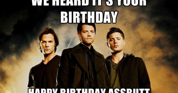 Supernatural Boys We Heard It S Your Birthday Happy Birthday Assbutt Supernatural Happy Birthday Funny Supernatural Memes Supernatural Birthday