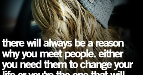 Life lessons there will always be a reason why you meet people.