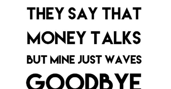 money talks mine says goodbye Shop for money talks on etsy money talks, but all mine says is goodbye fun novelty wooden plaque thebrategroup 5 out of 5 stars (129) $ 572.