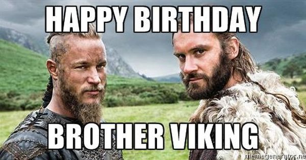 Happy Birthday Brother Viking Ragnar Rollo Meme Generator Happy Birthday Brother Happy Birthday Meme Happy Birthday Mom Meme