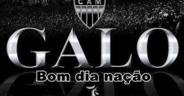 Galo Bom Dia Nacao Bom Dia Nacao Clube Atletico Mineiro Atletico Mg