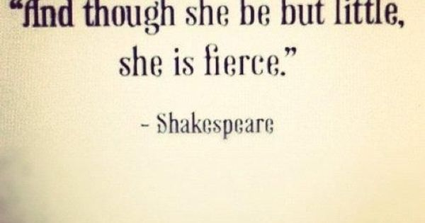 """Shakespeare Quotes She May Be Small: """"Though She May Be Little She Is Fierce."""" Shakespeare"""