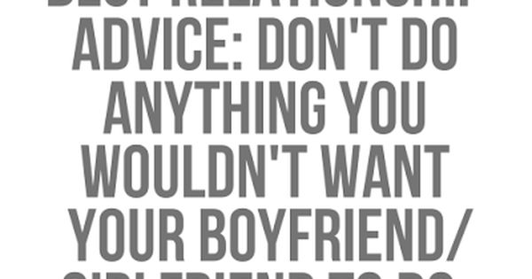 Best relationship advice: Don\'t do anything you wouldn\'t ...