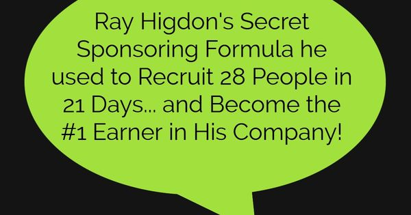 Ray Higdon S Secret Sponsoring Formula Used To Recruit 28 People