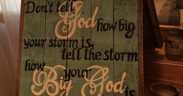 Don't tell God how big your storm is Sign | Discount codes ...