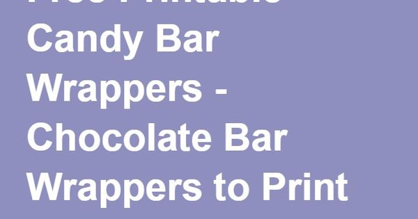 Free Printable Candy Bar Wrappers Chocolate Bar Wrappers To Print Chocolate Bar Wrappers Candy Bar Wrappers Diy Candy Bar Wrappers