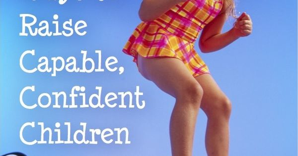 25 Ways to Raise Capable, Confident Children -- this is AMAZING --