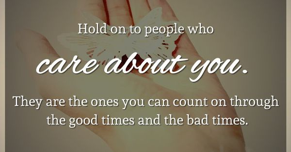 Hold On To People Who Care About You. They Are The Ones