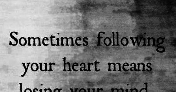 Sometimes Following Your Heart Means Losing Your Mind