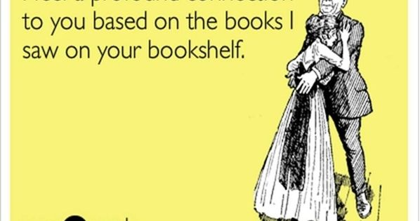 How true this is; I am drawn to bookshelves when I am
