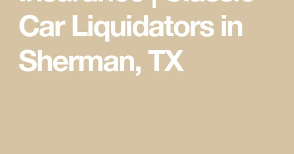 Insurance Classic Car Liquidators In Sherman Tx In 2020 Best