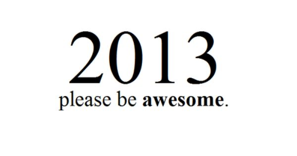After most likely the worst year of my life... 2013 let's do