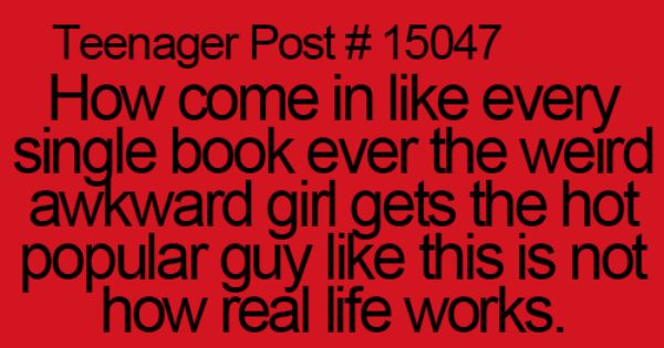 Teenager Posts 15047 How come in like every single book ever the