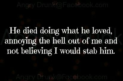 But At Least He Died Doing What He Loved Dark Humor Jokes Funny Funny Quotes