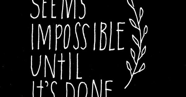 """It always seems impossible until it's done"" - Nelson Mandela inspiration quote"