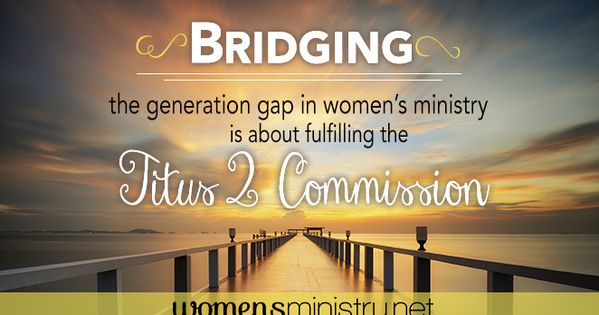 bridging the generation gap in women's ministry is about ...